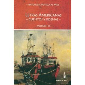 Letras Americanas. Cuentos Y Poemas. Volumen Iii