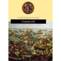 Grande História Universal - O Século Xvi Edições Folio