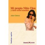 Mi Propio Niño Dios. Julio Chavez
