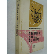 Livro Trabalho Social De Grupo Gisela Konopka