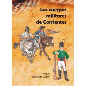 Libro Los Cuerpos Militares De Corrientes