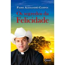 Livro - Os Segredos Da Felicidade - Pe. Alessandro Campos