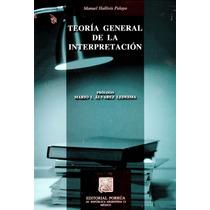 Teoria General Del Interpretacion - Manuel Hallivis Pelayo /