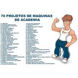 70 Projetos Equipamentos Para Academia + Frete Grátis Brinde