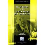 Jurista Y El Simulador Del Derecho, El - Ignacio Burgoa Orih
