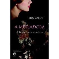 A Hora Mais Sombria - A Mediadora Vol.4 - Meg Cabot