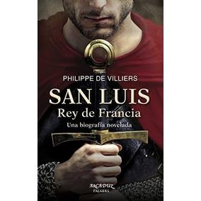 San Luis, Rey De Francia. Una Biografía Novelad Envío Gratis