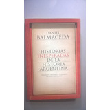 Historias Inesperadas De La Historia Argentina - Balmaceda