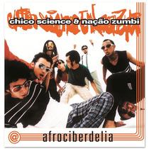 Chico Science & Nação Zumbi - Afrociberdelia