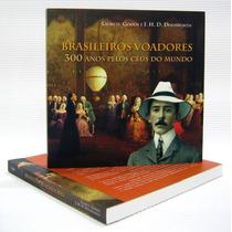 Livro: Brasileiros Voadores - 300 Anos Pelos Céus Do Mundo