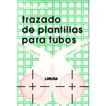 Trazado De Plantillas Para Tubos - Frankland / Limusa