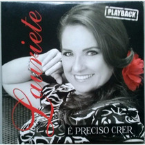 Cd Lauriete - É Preciso Crer - Playback