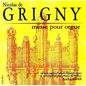 Nicolas De Grigny : Messe Pour Orgue / Elevation - André I