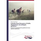 Caballo Paso Peruano Y Criollo Argentinos: Un Enfoque Genét