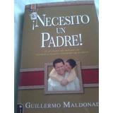 Guillermo Maldonado: Necesito Un Padre, Libro Nuevo