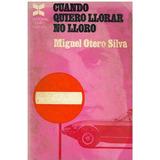 Libro, Cuando Quiero Lorar No Lloro De Miguel Otero Silva.