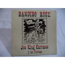 Joe King Carrasco Bandido Rock 1987 Lp Imp Rock De Nezayork