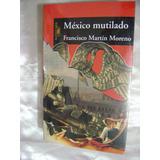 Mexico Mutilado. Francisco Martin Moreno. $229 Dhl.
