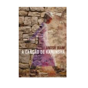 Livro A Canção De Kahunsha / Anosh Irani / 2008 / Planeta