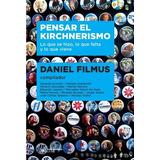 Pensar El Kirchnerismo - Daniel Filmus - Siglo Xxi
