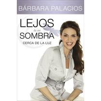 Lejos De Mi Sombra Cerca De La Luz Barbara Palacios Nuevo