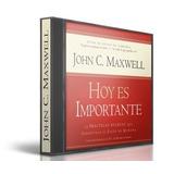 Hoy Es Importante, John C. Maxwell