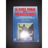 La Doble Moral De Las Organizaciones - Jorge R. Etkin