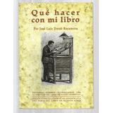 Trenti Rocamora, José Luis: Qué Hacer Con Mi Libro. Bs.as.,