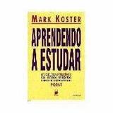 Aprendendo A Estudar - Mark Koster