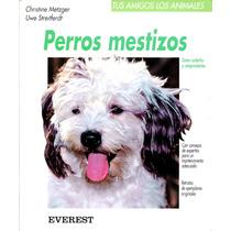 Perros Mestizos Como Cuidarles Y Comprenderles - Metzger / E