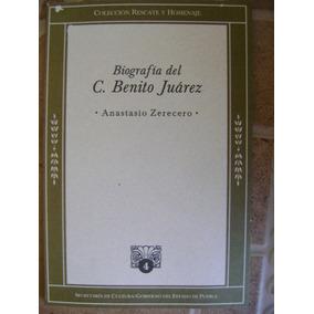 Biografia Del C. Benito Juarez. Anastasio Zerecero. $179 Dhl