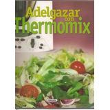 Libro Recetas Cocina Dietas Adelgazar Co Thermomix Recetario
