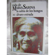 La Vida De Maria Sabina. Alvaro Estrada. $180.