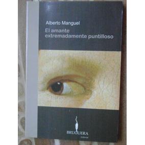 El Amante Extremadamente Puntilloso. A. Manguel. $130.