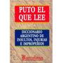 Puto El Que Lee. Diccionario Argentino De Insultos ...