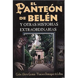 El Panteón De Belén Y Otras Historias Extraordinarias, Tomo