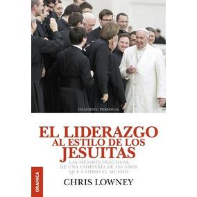 El Liderazgo Al Estilo De Los Jesuitas - Lowney Chris
