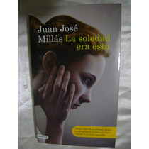 La Soledad Era Esto. Juan Jose Millas. $199 Dhl