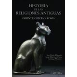 Historia De Las Religiones Antiguas: Oriente, Grecia Y Roma