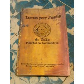 Locos Por Jesús Dc Talk Y La Voz De Los Mártires Libro