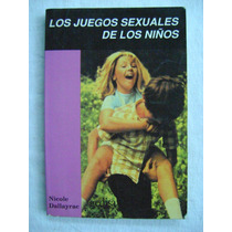 Los Juegos Sexuales De Los Niños - Nicole Dallayrac