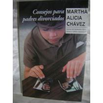 Consejos Para Padres Divorciados. Martha Alicia Chavez.$220.