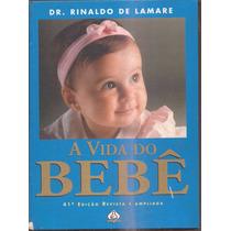 Livro A Vida Do Bebê - Dr Rinaldo De Lamare Ediouro 2001
