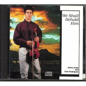 Cd Jaime Jorge And Elvin Rodriguez We Shall Behold Him 1990