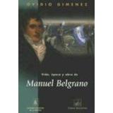 Vida Epoca Y Obra De Manuel Belgrano - O. Gimenez