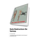 Guía Destructora De Varices Por José Del Campo