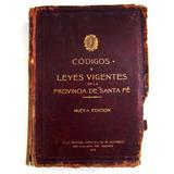 Codigos Y Leyes Vigentes En La Provincia De Santa Fe 1923
