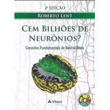 E-book Cem Bilhões De Neurônios - 2ª Ed. - Roberto Lent
