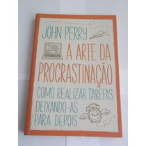 Livro A Arte Da Procrastinação - John Perry