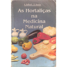 As Hortaliças Na Medicina Natural - A. Balbach D. Boarim
